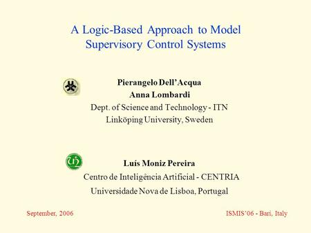 A Logic-Based Approach to Model Supervisory Control Systems Pierangelo Dell'Acqua Anna Lombardi Dept. of Science and Technology - ITN Linköping University,