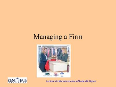 Lectures in Microeconomics-Charles W. Upton Managing a Firm.