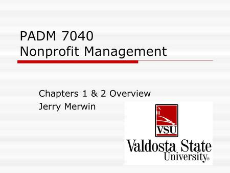 PADM 7040 Nonprofit Management Chapters 1 & 2 Overview Jerry Merwin.
