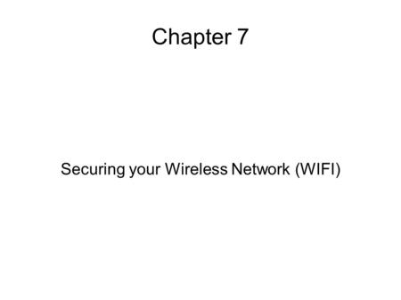 Chapter 7 Securing your Wireless Network (WIFI). Synopsis What is a wireless home network? What damage can a wireless network snoop do? Who are the snoopers?