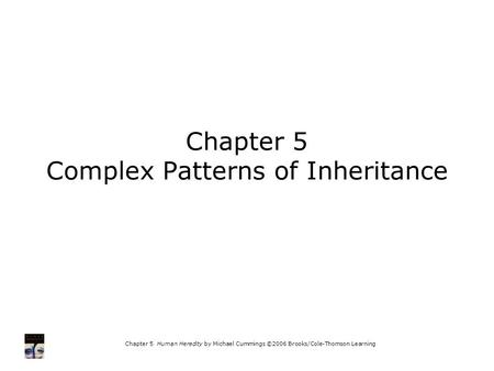 Chapter 5 Human Heredity by Michael Cummings ©2006 Brooks/Cole-Thomson Learning Chapter 5 Complex Patterns of Inheritance.