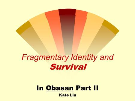 Fragmentary Identity and Survival