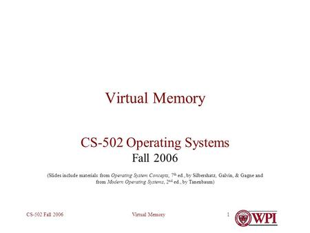 Virtual MemoryCS-502 Fall 20061 Virtual Memory CS-502 Operating Systems Fall 2006 (Slides include materials from Operating System Concepts, 7 th ed., by.