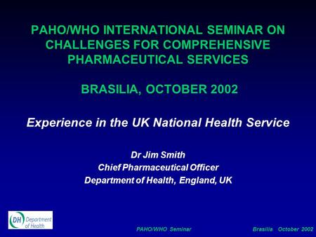 PAHO/WHO Seminar Brasilia October 2002 PAHO/WHO INTERNATIONAL SEMINAR ON CHALLENGES FOR COMPREHENSIVE PHARMACEUTICAL SERVICES BRASILIA, OCTOBER 2002 Experience.