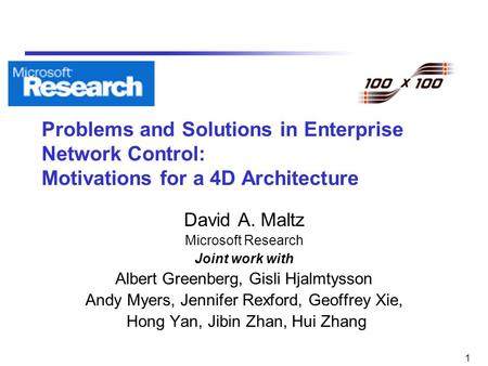 1 Problems and Solutions in Enterprise Network Control: Motivations for a 4D Architecture David A. Maltz Microsoft Research Joint work with Albert Greenberg,