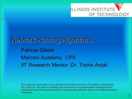 Network Routing Algorithms Patricia Désiré Marconi Academy, CPS IIT Research Mentor: Dr. Tricha Anjali This material is based upon work supported by the.