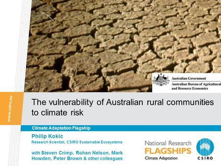The vulnerability of Australian rural communities to climate risk Philip Kokic Research Scientist, CSIRO Sustainable Ecosystems with Steven Crimp, Rohan.