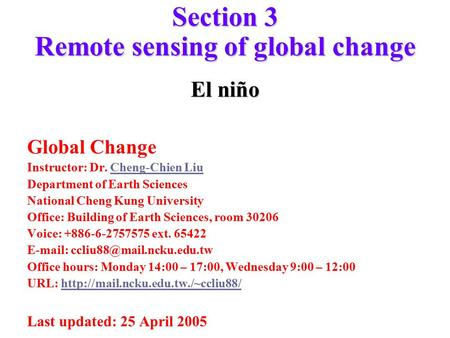 Section 3 Remote sensing of global change El niño Global Change Instructor: Dr. Cheng-Chien LiuCheng-Chien Liu Department of Earth Sciences National Cheng.