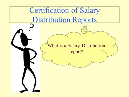 Certification of Salary Distribution Reports What is a Salary Distribution report?