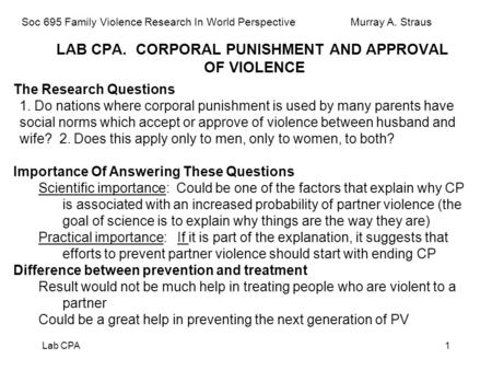 Lab CPA1 LAB CPA. CORPORAL PUNISHMENT AND APPROVAL OF VIOLENCE The Research Questions 1. Do nations where corporal punishment is used by many parents have.
