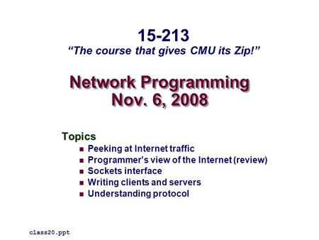 Network Programming Nov. 6, 2008 Topics Peeking at Internet traffic Programmer's view of the Internet (review) Sockets interface Writing clients and servers.