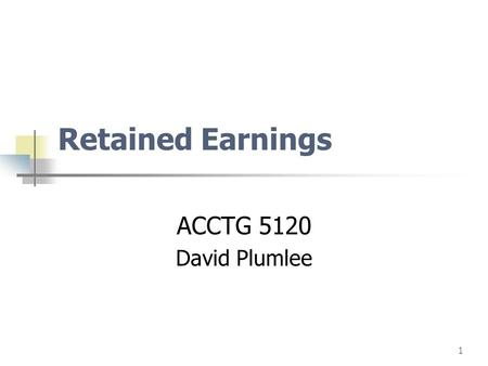 1 Retained Earnings ACCTG 5120 David Plumlee. page2 net losses dividends prior period adj.(error corrections) treasury stock adj. What items or events.