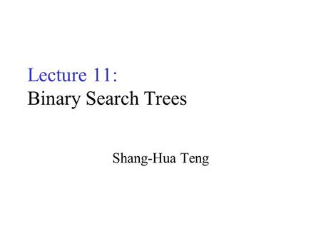 Lecture 11: Binary Search Trees Shang-Hua Teng. Data Format KeysEntryKeysSatellite data.