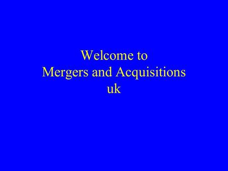 Welcome to Mergers and Acquisitions uk. Plan of Topic Definitions Importance Patterns in Mergers and Acquisitions –Merger and Acquisition Activity in.