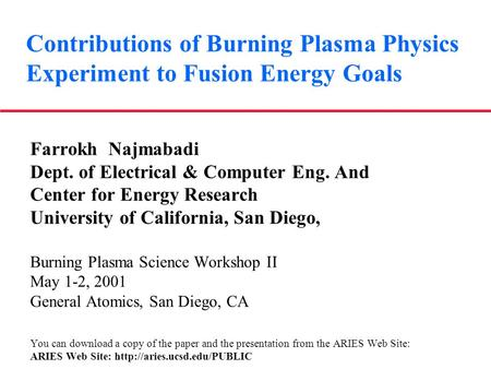 Contributions of Burning Plasma Physics Experiment to Fusion Energy Goals Farrokh Najmabadi Dept. of Electrical & Computer Eng. And Center for Energy Research.