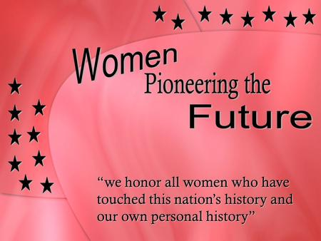 """we honor all women who have touched this nation's history and our own personal history"""