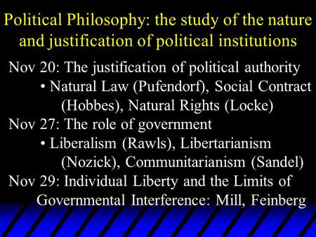 Nov 20: The justification of political authority Natural Law (Pufendorf), Social Contract (Hobbes), Natural Rights (Locke) Nov 27: The role of government.