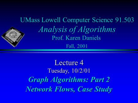 UMass Lowell Computer Science 91.503 Analysis of Algorithms Prof. Karen Daniels Fall, 2001 Lecture 4 Tuesday, 10/2/01 Graph Algorithms: Part 2 Network.