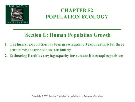 CHAPTER 52 POPULATION ECOLOGY Copyright © 2002 Pearson Education, Inc., publishing as Benjamin Cummings Section E: Human Population Growth 1.The human.