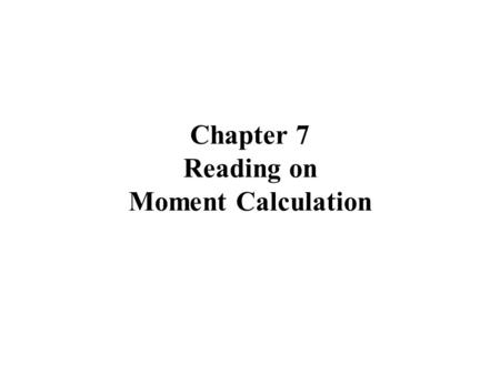 Chapter 7 Reading on Moment Calculation. Time Moments of Impulse Response h(t) Definition of moments i-th moment Note that m 1 = Elmore delay when h(t)