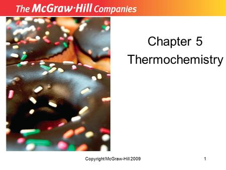 Copyright McGraw-Hill 20091 Chapter 5 Thermochemistry.