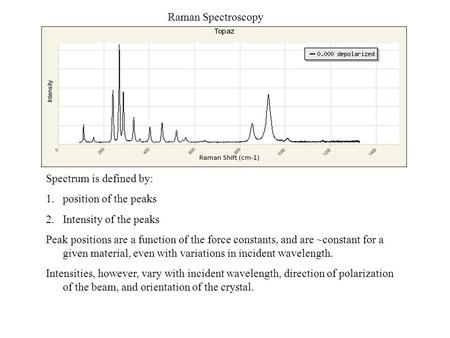 Raman Spectroscopy Spectrum is defined by: 1.position of the peaks 2.Intensity of the peaks Peak positions are a function of the force constants, and are.