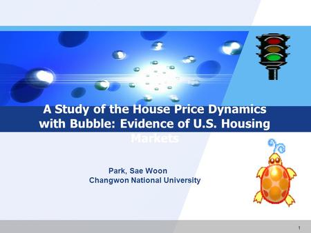 1 A Study of the House Price Dynamics with Bubble: Evidence of U.S. Housing Markets Park, Sae Woon Changwon National University.