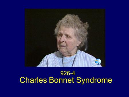 926-4 Charles Bonnet Syndrome. Charles Bonnet: French philosopher and natural scientist born March 13, 1720. Geneva died May 20, 1793. Genthod near Geneva.