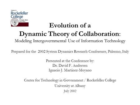Evolution of a Dynamic Theory of Collaboration: Modeling Intergovernmental Use of Information Technology Prepared for the 2002 System Dynamics Research.