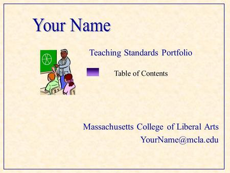 Massachusetts College of Liberal Arts Table of Contents Teaching Standards Portfolio.