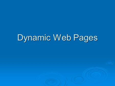 Dynamic Web Pages. Web Programming  All our web pages so far have been static pages. 1. We create a web page 2. We upload it to the web server 3. People.
