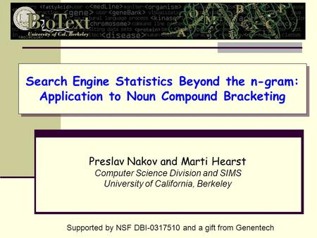 Search Engine Statistics Beyond the n-gram: Application to Noun Compound Bracketing Preslav Nakov and Marti Hearst Computer Science Division and SIMS University.