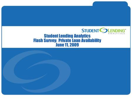 Slide 1© Student Lending Analytics, LLC Student Lending Analytics Flash Survey: Private Loan Availability June 11, 2009.
