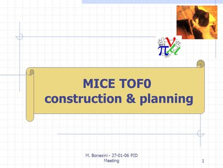 M. Bonesini - 27-01-06 PID Meeting1 M. Bonesini INFN Milano MICE TOF0 construction & planning.