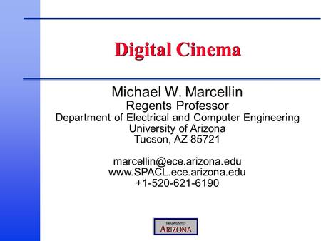 Michael W. Marcellin Regents Professor Department of Electrical and Computer Engineering University of Arizona Tucson, AZ 85721