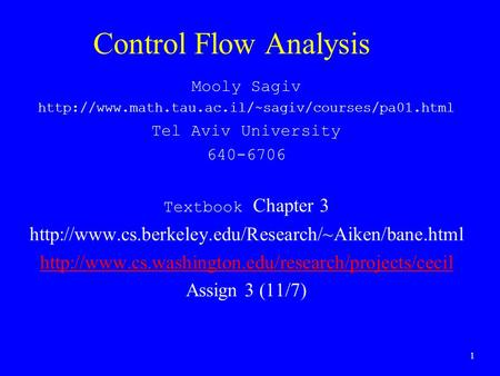 1 Control Flow Analysis Mooly Sagiv  Tel Aviv University 640-6706 Textbook Chapter 3