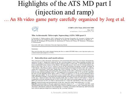 Highlights of the ATS MD part I (injection and ramp) … An 8h video game party carefully organized by Jorg et al. 1S. Fartoukh, LSWG 24/05/2011.