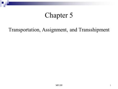 MT 2351 Chapter 5 Transportation, Assignment, and Transshipment.