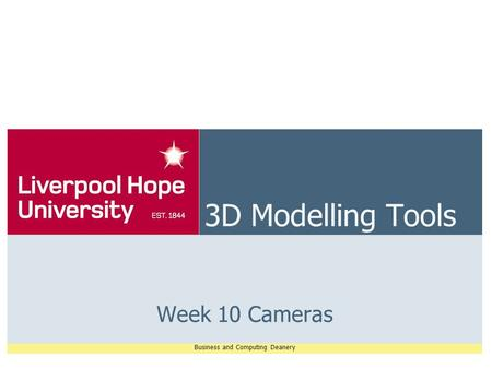 Business and Computing Deanery 3D Modelling Tools Week 10 Cameras.