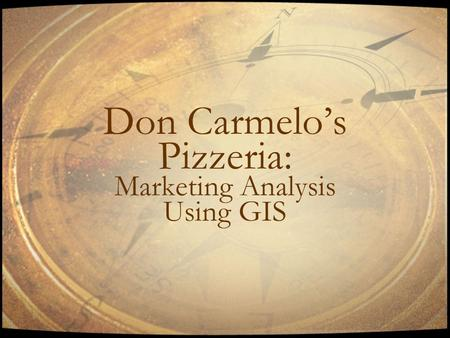 Don Carmelo's Pizzeria: Marketing Analysis Using GIS.