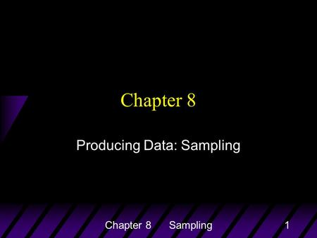 Chapter 8 Sampling1 Chapter 8 Producing Data: Sampling.