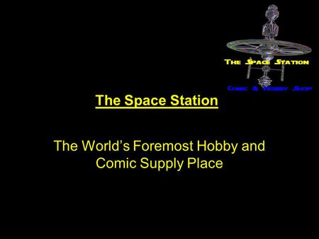 The Space Station The World's Foremost Hobby and Comic Supply Place.
