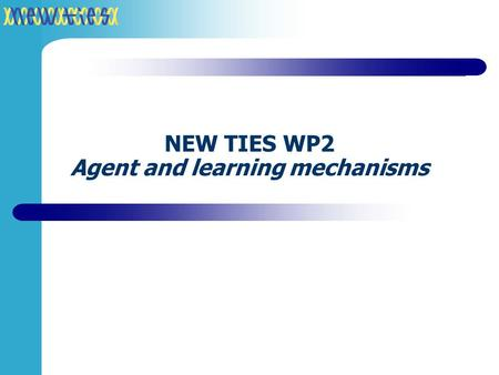 NEW TIES WP2 Agent and learning mechanisms. Decision making and learning Agents have a controller (decision tree, DQT)  Input: situation (as perceived.