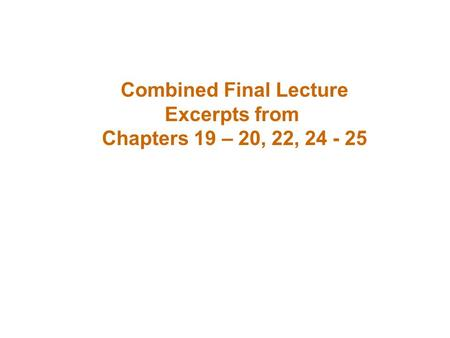 Combined Final Lecture Excerpts from Chapters 19 – 20, 22, 24 - 25.