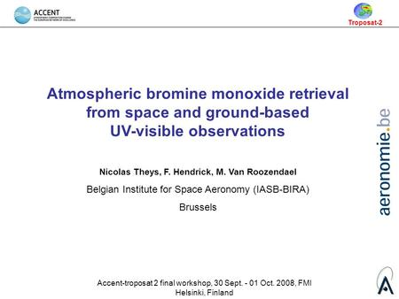 Accent-troposat 2 final workshop, 30 Sept. - 01 Oct. 2008, FMI Helsinki, Finland Atmospheric bromine monoxide retrieval from space and ground-based UV-visible.