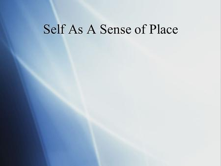 "Self As A Sense of Place. Implication of Cognitive -Elkind  ""Pseudo-stupidity""  Imaginary audience  Personal Fable  ""Pseudo-stupidity""  Imaginary."