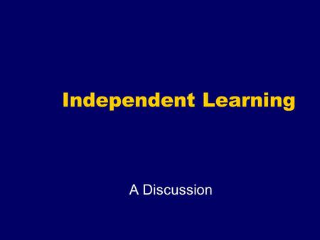 Independent Learning A Discussion. Why do people choose to enrol in a distance learning course?