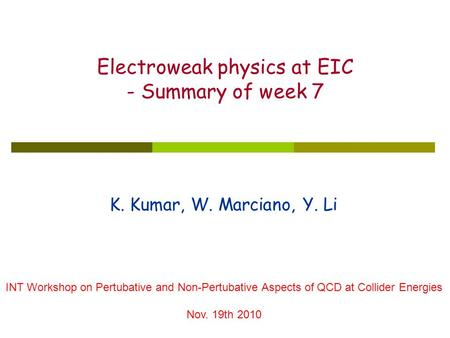 K. Kumar, W. Marciano, Y. Li Electroweak physics at EIC - Summary of week 7 INT Workshop on Pertubative and Non-Pertubative Aspects of QCD at Collider.