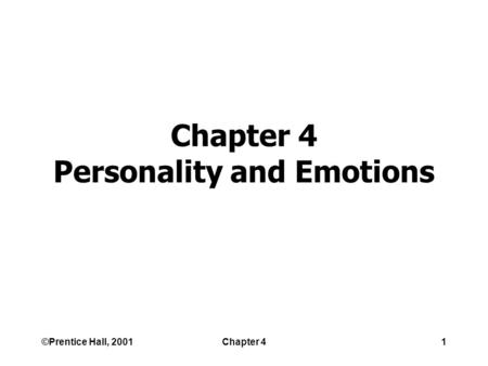 ©Prentice Hall, 2001Chapter 41 Chapter 4 Personality and Emotions.