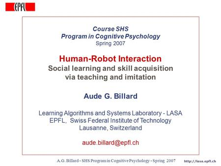 A.G. Billard - SHS Program in Cognitive Psychology - Spring 2007 Course SHS Program in Cognitive Psychology Spring 2007 Human-Robot.